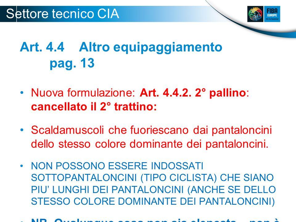 Art. 4.4 Altro equipaggiamento pag. 13 Nuova formulazione: Art. 4.4.2. 2° pallino: cancellato il 2° trattino: Scaldamuscoli che fuoriescano dai pantal