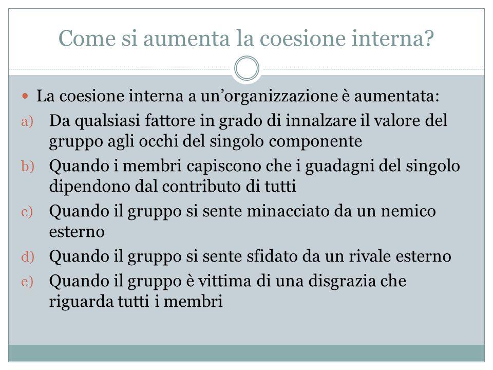 Come si aumenta la coesione interna? La coesione interna a unorganizzazione è aumentata: a) Da qualsiasi fattore in grado di innalzare il valore del g