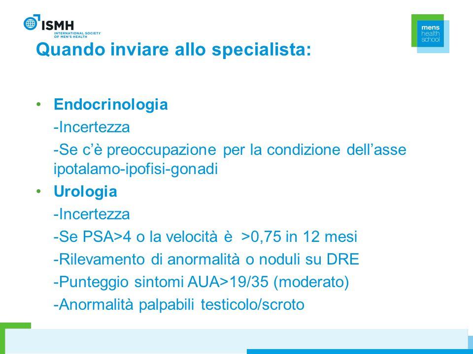 Quando inviare allo specialista: Endocrinologia -Incertezza -Se cè preoccupazione per la condizione dellasse ipotalamo-ipofisi-gonadi Urologia -Incert