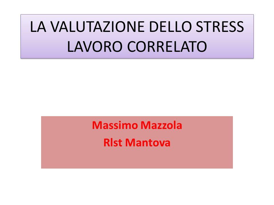 LA VALUTAZIONE DELLO STRESS LAVORO CORRELATO Massimo Mazzola Rlst Mantova