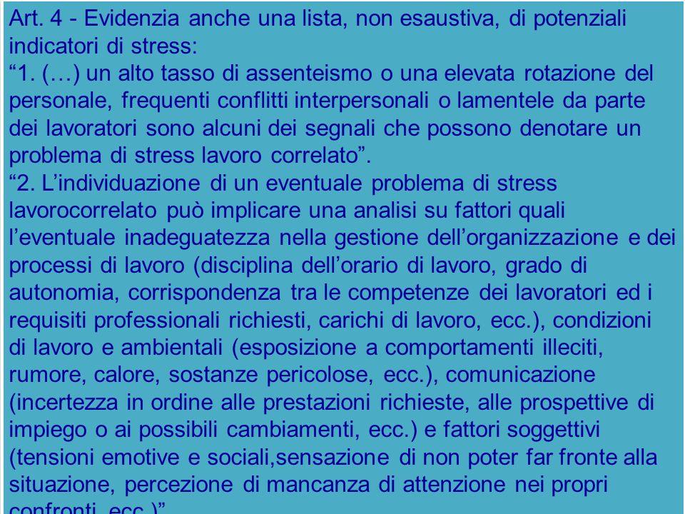 Art. 4 - Evidenzia anche una lista, non esaustiva, di potenziali indicatori di stress: 1. (…) un alto tasso di assenteismo o una elevata rotazione del