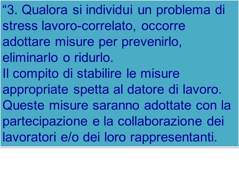 3. Qualora si individui un problema di stress lavoro-correlato, occorre adottare misure per prevenirlo, eliminarlo o ridurlo. Il compito di stabilire