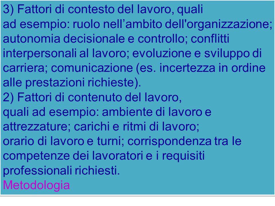3) Fattori di contesto del lavoro, quali ad esempio: ruolo nellambito dell'organizzazione; autonomia decisionale e controllo; conflitti interpersonali