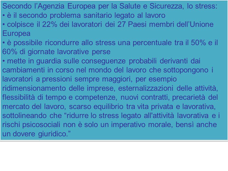 Secondo lAgenzia Europea per la Salute e Sicurezza, lo stress: è il secondo problema sanitario legato al lavoro colpisce il 22% dei lavoratori dei 27