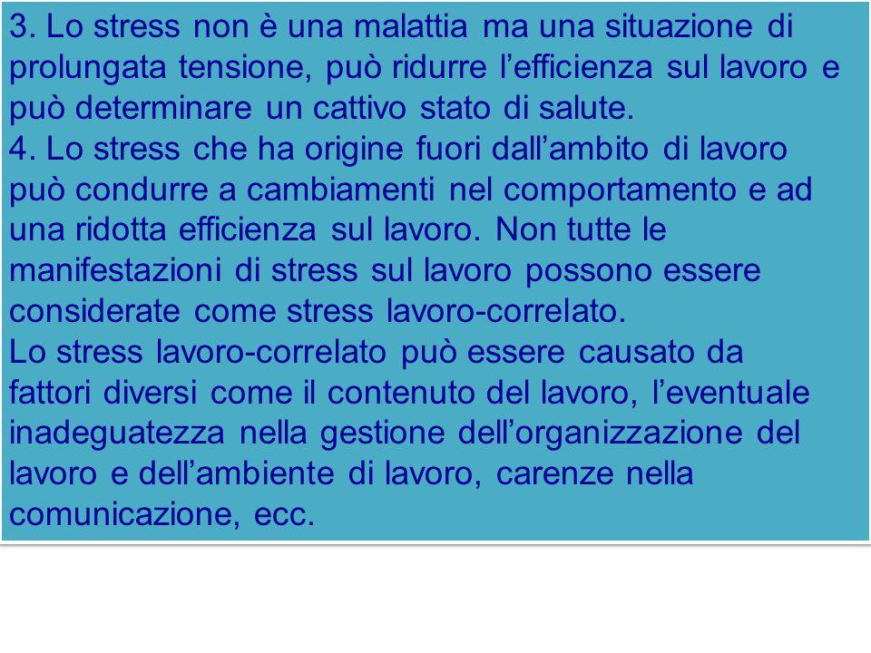 3. Lo stress non è una malattia ma una situazione di prolungata tensione, può ridurre lefficienza sul lavoro e può determinare un cattivo stato di sal