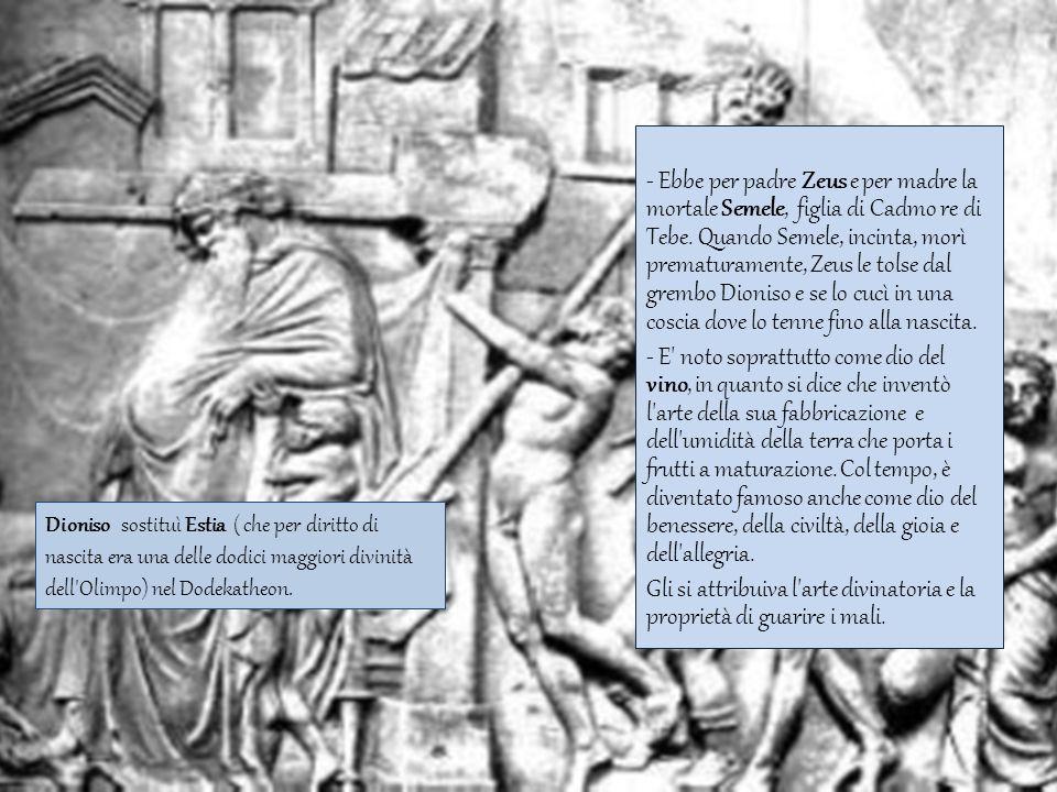 - Ebbe per padre Zeus e per madre la mortale Semele, figlia di Cadmo re di Tebe. Quando Semele, incinta, morì prematuramente, Zeus le tolse dal grembo