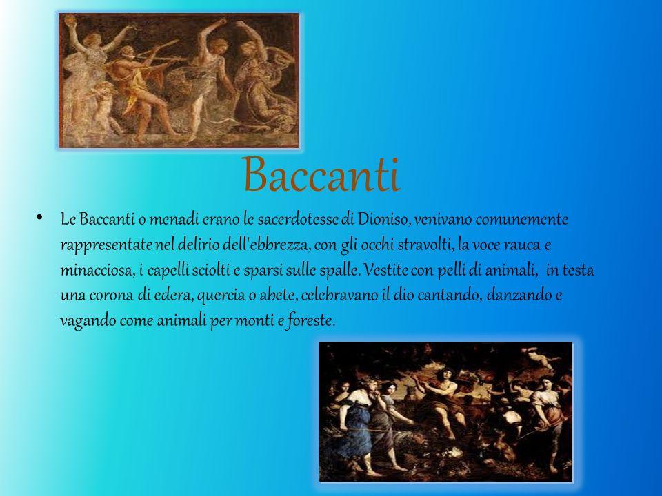 Baccanti Le Baccanti o menadi erano le sacerdotesse di Dioniso, venivano comunemente rappresentate nel delirio dell'ebbrezza, con gli occhi stravolti,