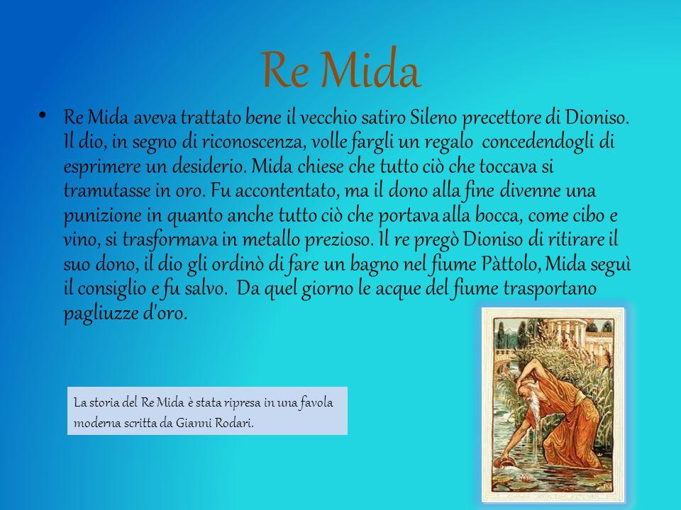 Re Mida Re Mida aveva trattato bene il vecchio satiro Sileno precettore di Dioniso. Il dio, in segno di riconoscenza, volle fargli un regalo concedend