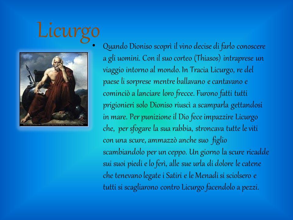 Licurgo Quando Dioniso scoprì il vino decise di farlo conoscere a gli uomini. Con il suo corteo (Thiasos) intraprese un viaggio intorno al mondo. In T