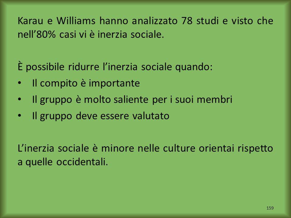 Karau e Williams hanno analizzato 78 studi e visto che nell80% casi vi è inerzia sociale. È possibile ridurre linerzia sociale quando: Il compito è im