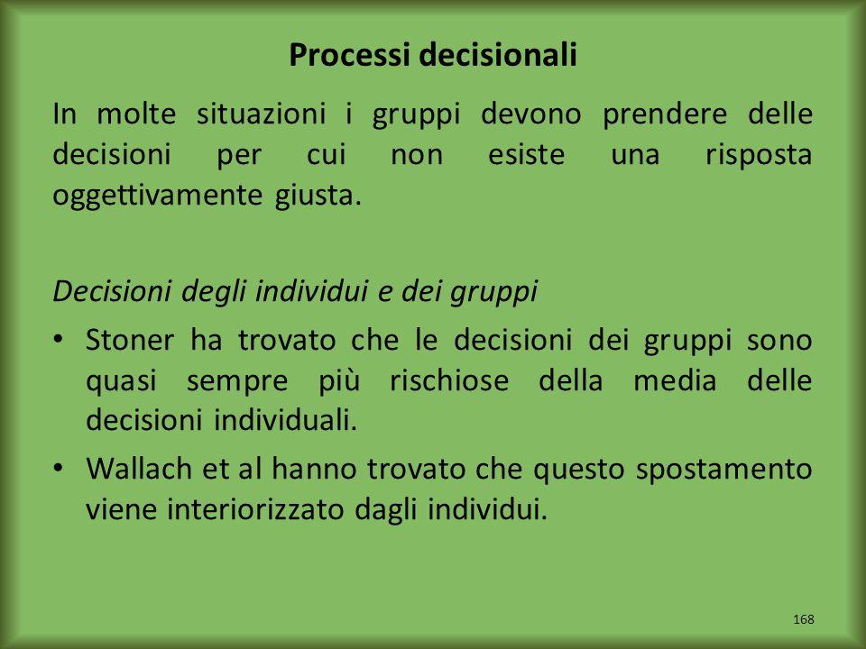 Processi decisionali In molte situazioni i gruppi devono prendere delle decisioni per cui non esiste una risposta oggettivamente giusta. Decisioni deg
