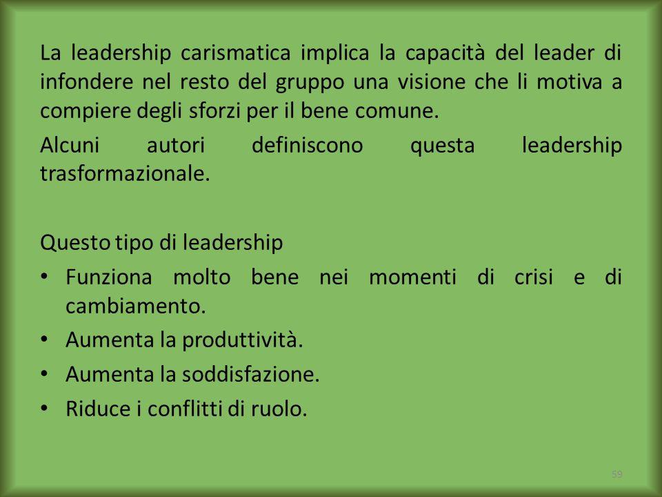 La leadership carismatica implica la capacità del leader di infondere nel resto del gruppo una visione che li motiva a compiere degli sforzi per il be