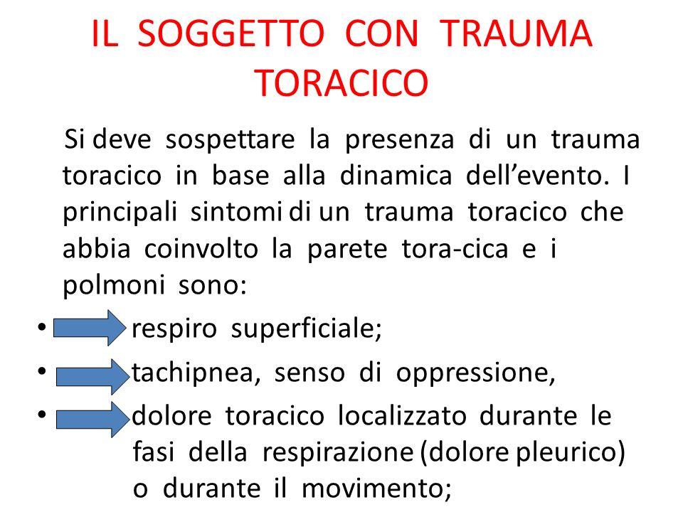 IL SOGGETTO CON TRAUMA TORACICO Si deve sospettare la presenza di un trauma toracico in base alla dinamica dellevento. I principali sintomi di un trau