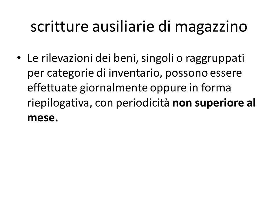 scritture ausiliarie di magazzino Le rilevazioni dei beni, singoli o raggruppati per categorie di inventario, possono essere effettuate giornalmente o
