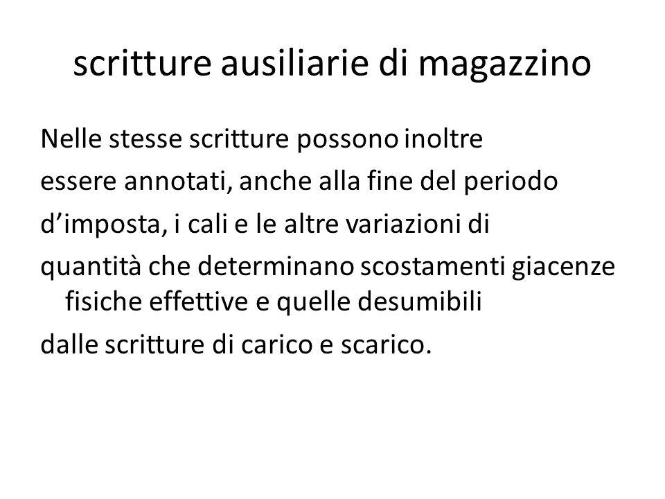 scritture ausiliarie di magazzino Nelle stesse scritture possono inoltre essere annotati, anche alla fine del periodo dimposta, i cali e le altre vari