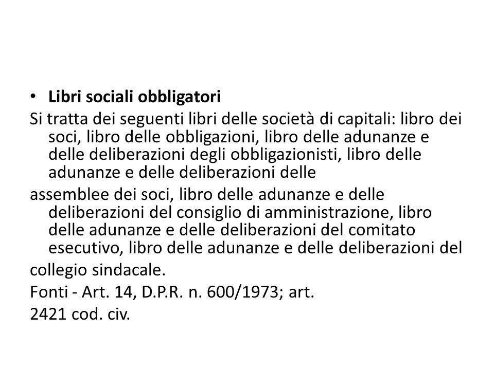 Libri sociali obbligatori Si tratta dei seguenti libri delle società di capitali: libro dei soci, libro delle obbligazioni, libro delle adunanze e del
