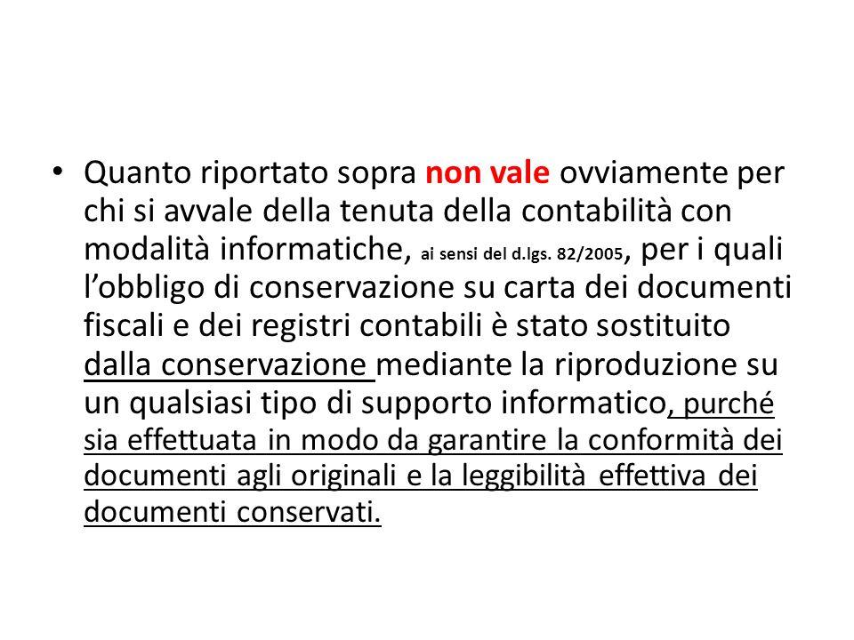 Quanto riportato sopra non vale ovviamente per chi si avvale della tenuta della contabilità con modalità informatiche, ai sensi del d.lgs. 82/2005, pe