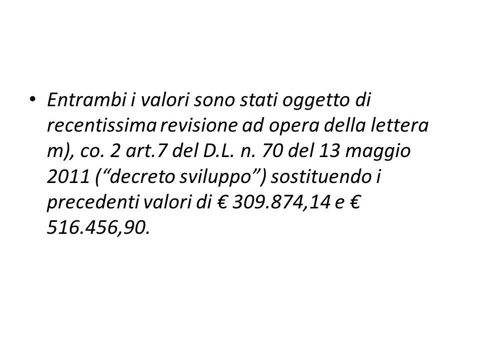 Entrambi i valori sono stati oggetto di recentissima revisione ad opera della lettera m), co. 2 art.7 del D.L. n. 70 del 13 maggio 2011 (decreto svilu