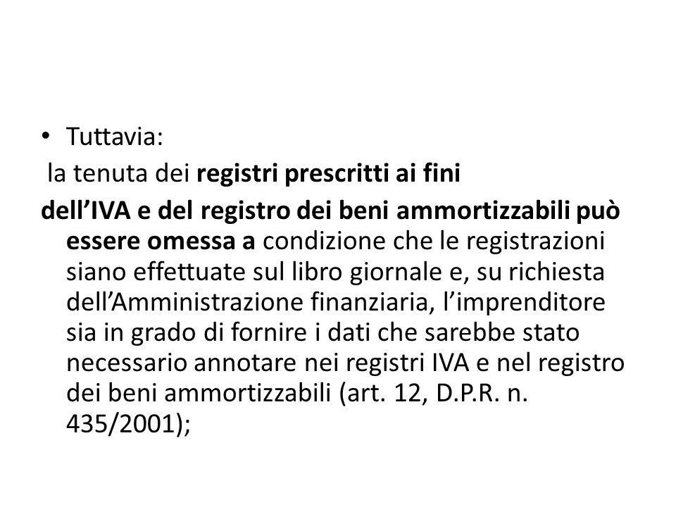 Tuttavia: la tenuta dei registri prescritti ai fini dellIVA e del registro dei beni ammortizzabili può essere omessa a condizione che le registrazioni