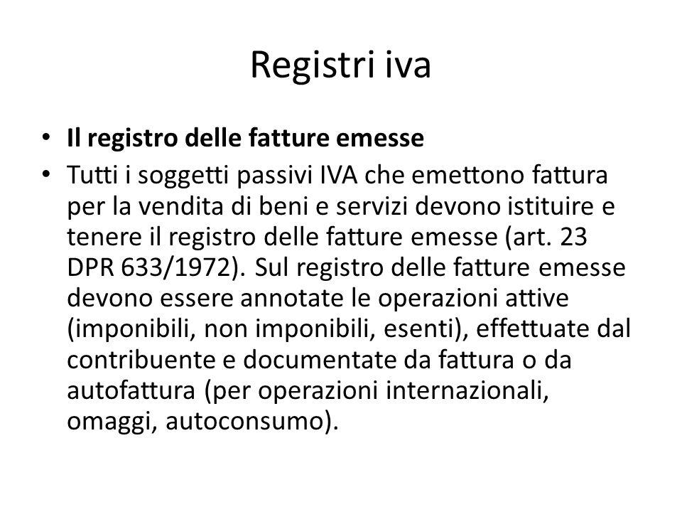 Registri iva Il registro delle fatture emesse Tutti i soggetti passivi IVA che emettono fattura per la vendita di beni e servizi devono istituire e tenere il registro delle fatture emesse (art.