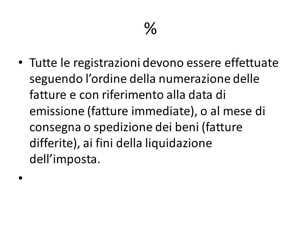 % Tutte le registrazioni devono essere effettuate seguendo lordine della numerazione delle fatture e con riferimento alla data di emissione (fatture i