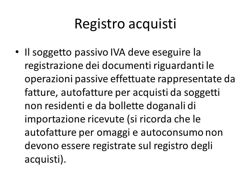 Registro acquisti Il soggetto passivo IVA deve eseguire la registrazione dei documenti riguardanti le operazioni passive effettuate rappresentate da f
