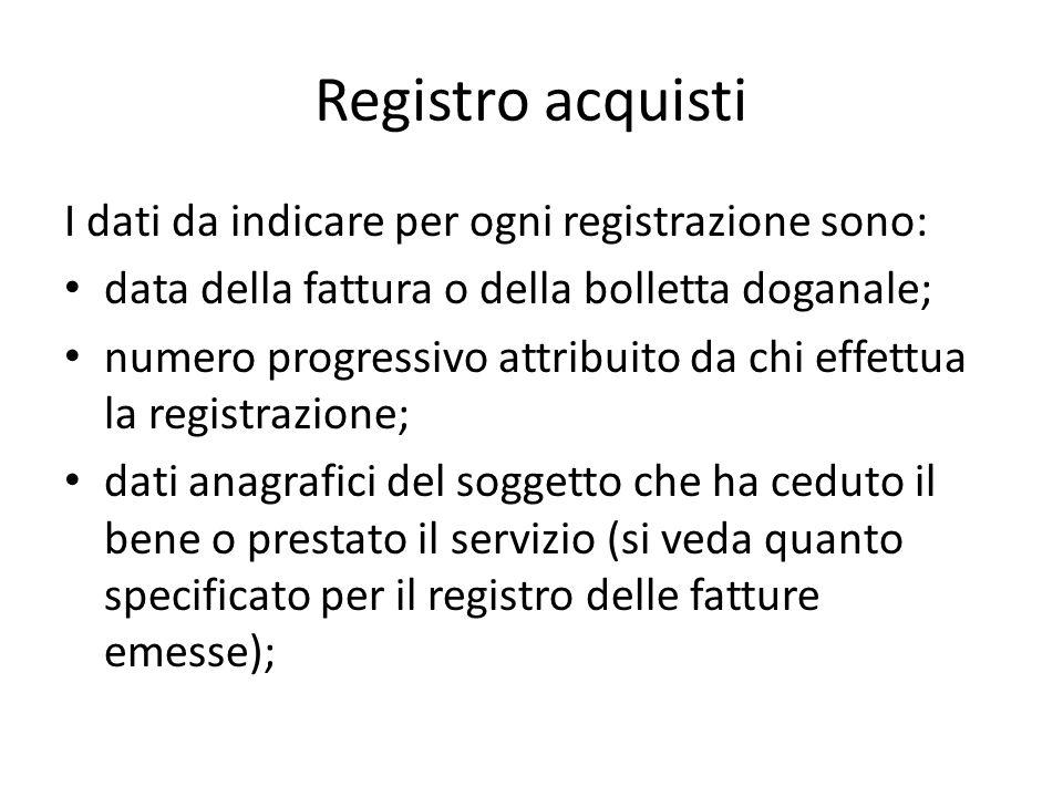Registro acquisti I dati da indicare per ogni registrazione sono: data della fattura o della bolletta doganale; numero progressivo attribuito da chi e