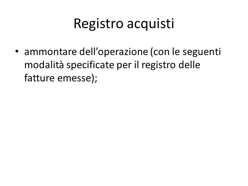 Registro acquisti ammontare delloperazione (con le seguenti modalità specificate per il registro delle fatture emesse);