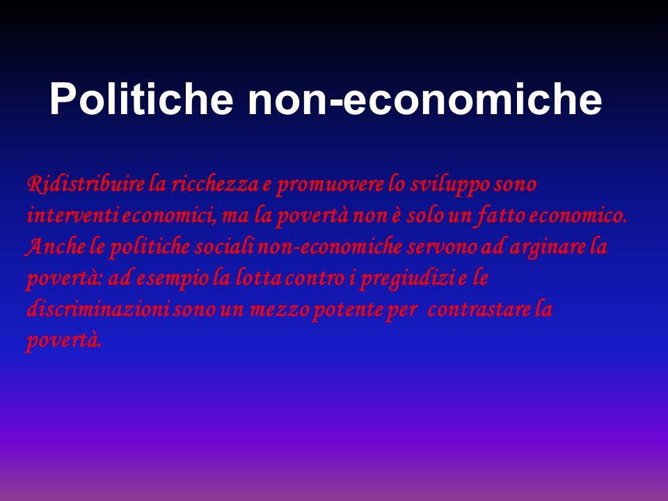 Politiche non-economiche Ridistribuire la ricchezza e promuovere lo sviluppo sono interventi economici, ma la povertà non è solo un fatto economico. A
