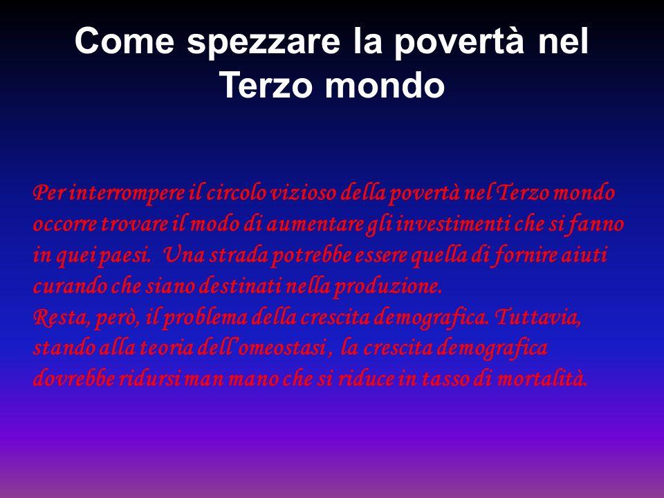 Come spezzare la povertà nel Terzo mondo Per interrompere il circolo vizioso della povertà nel Terzo mondo occorre trovare il modo di aumentare gli in