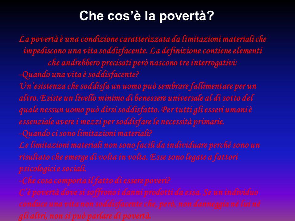 Che cosè la povertà? La povertà è una condizione caratterizzata da limitazioni materiali che impediscono una vita soddisfacente. La definizione contie