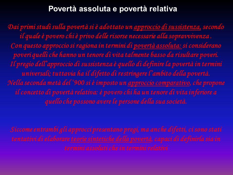 Povertà assoluta e povertà relativa Dai primi studi sulla povertà si è adottato un approccio di sussistenza, secondo il quale è povero chi è privo del