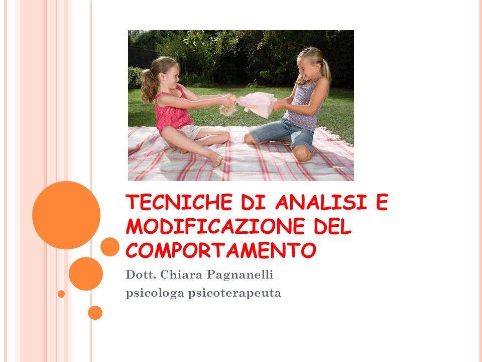 TECNICHE DI ANALISI E MODIFICAZIONE DEL COMPORTAMENTO Dott. Chiara Pagnanelli psicologa psicoterapeuta