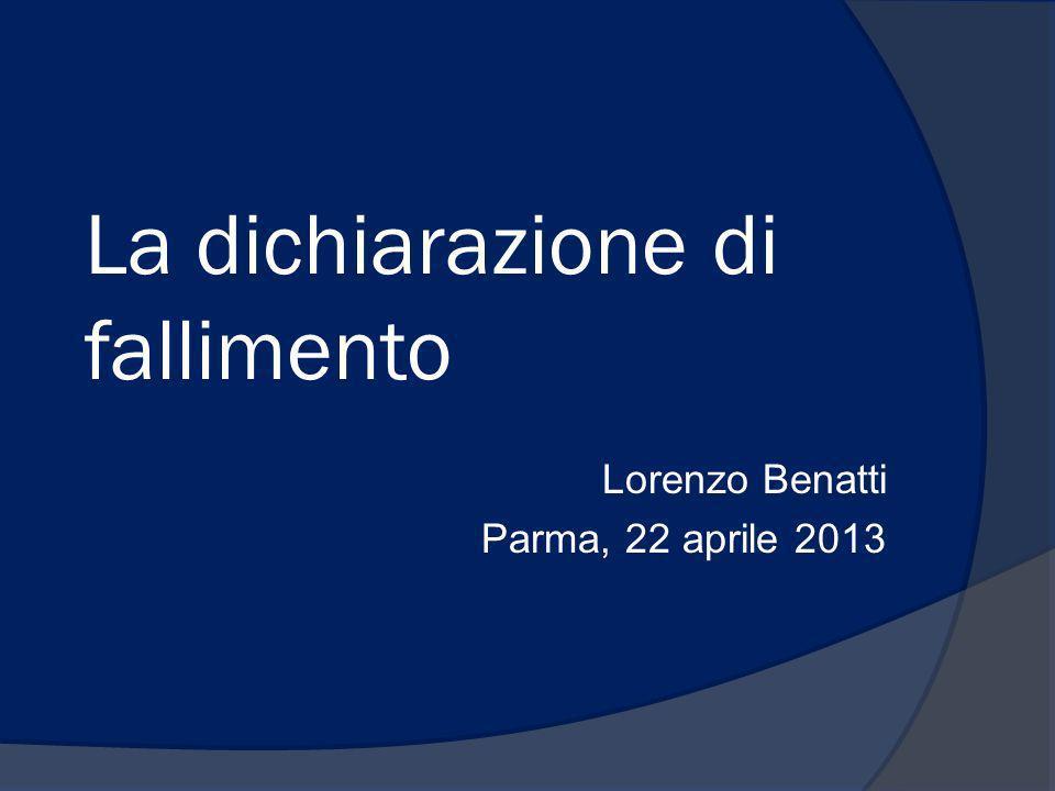 La dichiarazione di fallimento Lorenzo Benatti Parma, 22 aprile 2013