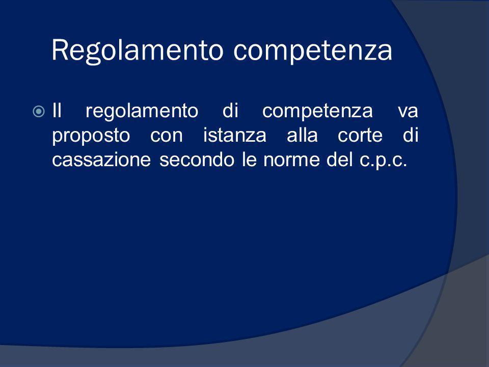 Regolamento competenza Il regolamento di competenza va proposto con istanza alla corte di cassazione secondo le norme del c.p.c.