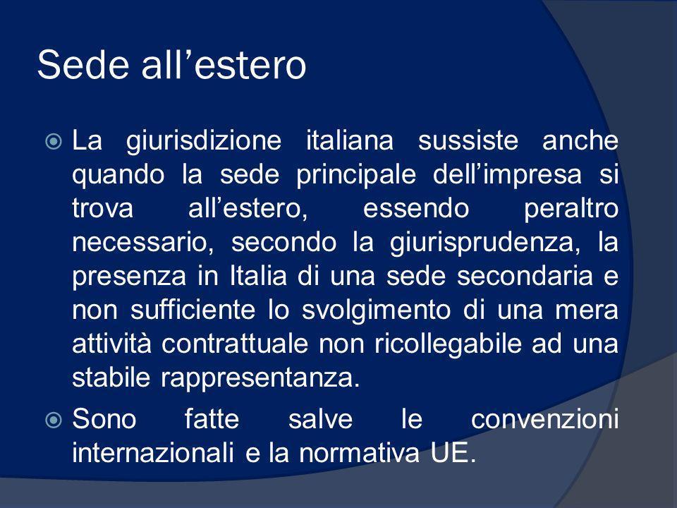 Sede allestero La giurisdizione italiana sussiste anche quando la sede principale dellimpresa si trova allestero, essendo peraltro necessario, secondo