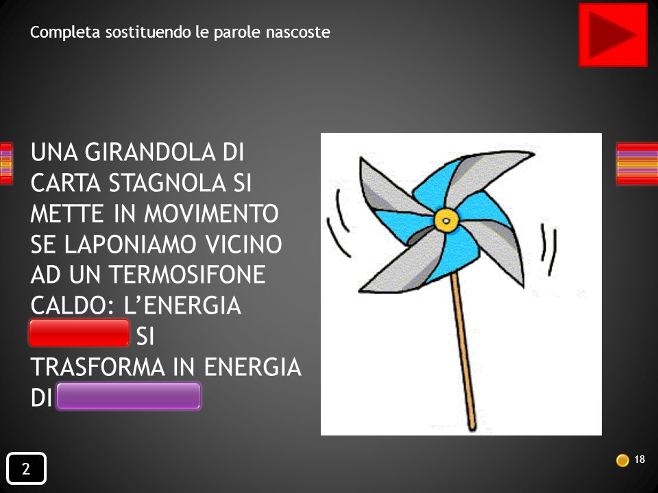 16 IN UNA LAMPADINA ACCESA, L'ENERGIA ELETTRICA SI TRASFORMA IN ENERGIA RADIANTE Completa sostituendo le parole nascoste 2