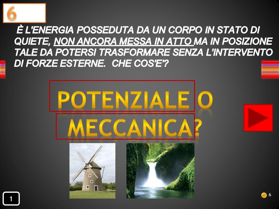 5 6 PUOI DIRE QUALE FORMA DI ENERGIA E NASCOSTA SOTTO IL RETTANGOLINO ROSSO E GIALLO .