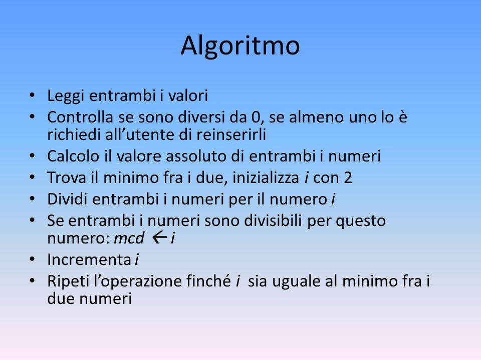 Algoritmo Leggi entrambi i valori Controlla se sono diversi da 0, se almeno uno lo è richiedi allutente di reinserirli Calcolo il valore assoluto di e