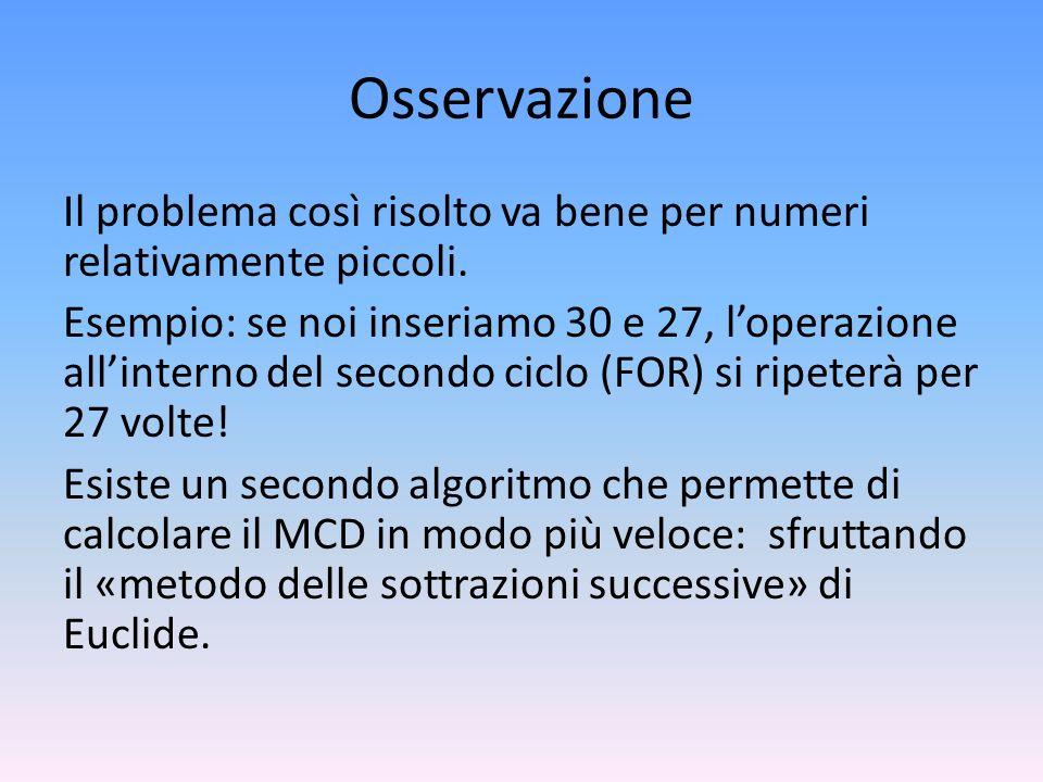 Studio del problema nel suo dominio specifico (3) Il massimo comun divisore di due numeri è uguale al massimo comun divisore tra il minore di essi e il resto della loro divisione (Euclide).