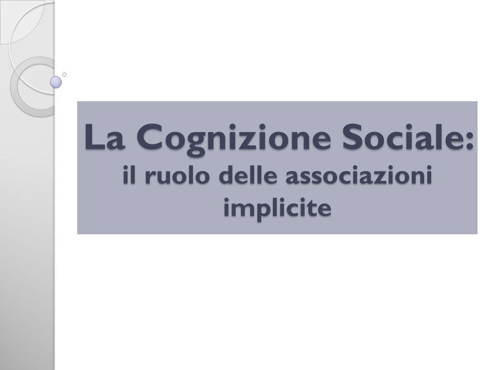 La Cognizione Sociale: il ruolo delle associazioni implicite