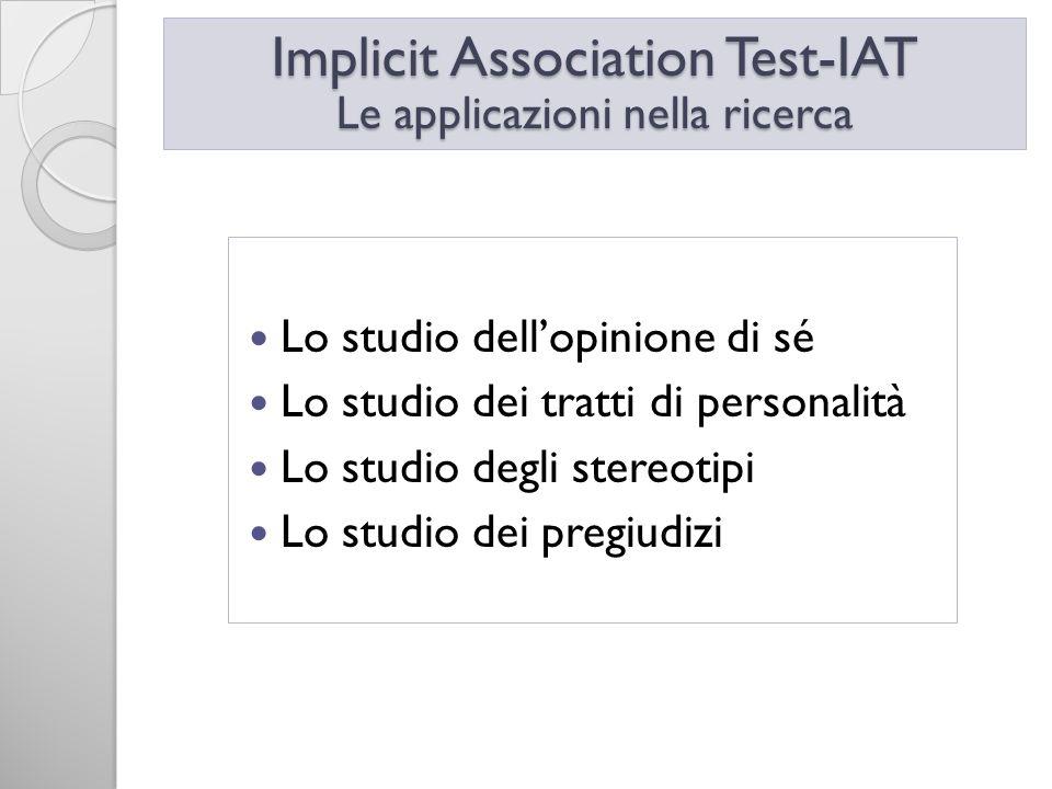 Lo studio dellopinione di sé Lo studio dei tratti di personalità Lo studio degli stereotipi Lo studio dei pregiudizi Implicit Association Test-IAT Le
