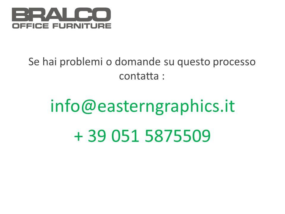 info@easterngraphics.it + 39 051 5875509 Se hai problemi o domande su questo processo contatta :