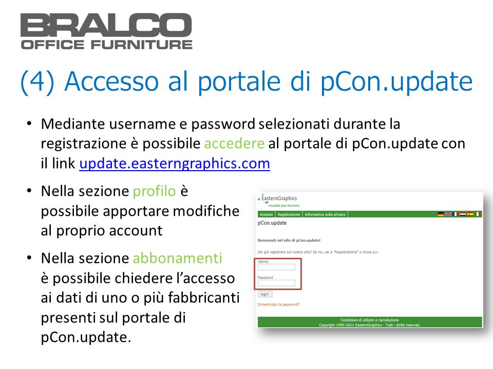 Mediante username e password selezionati durante la registrazione è possibile accedere al portale di pCon.update con il link update.easterngraphics.co
