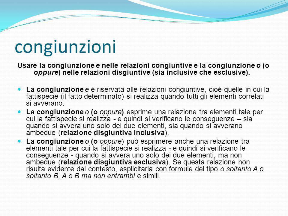 congiunzioni Usare la congiunzione e nelle relazioni congiuntive e la congiunzione o (o oppure) nelle relazioni disgiuntive (sia inclusive che esclusive).