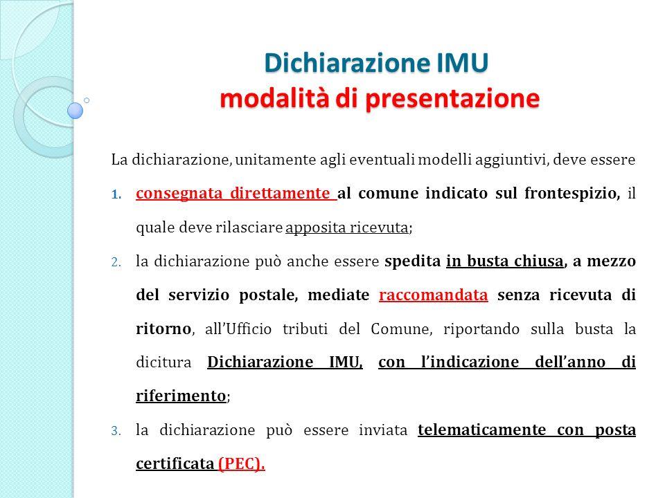 Dichiarazione IMU modalità di presentazione La dichiarazione, unitamente agli eventuali modelli aggiuntivi, deve essere 1.