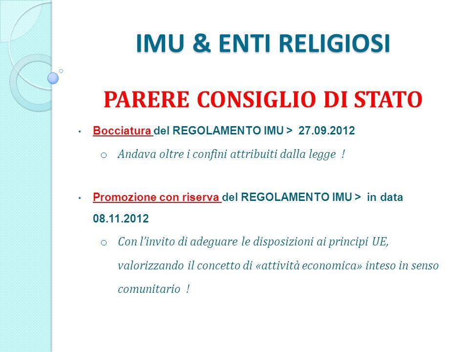 IMU & ENTI RELIGIOSI PARERE CONSIGLIO DI STATO Bocciatura del REGOLAMENTO IMU > 27.09.2012 o Andava oltre i confini attribuiti dalla legge .