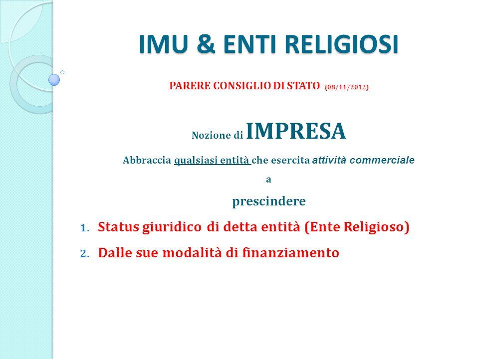 IMU & ENTI RELIGIOSI PARERE CONSIGLIO DI STATO (08/11/2012) Nozione di IMPRESA Abbraccia qualsiasi entità che esercita attività commerciale a prescindere 1.