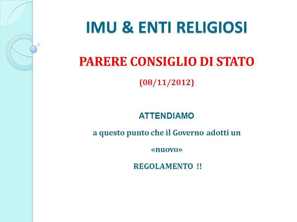 IMU & ENTI RELIGIOSI PARERE CONSIGLIO DI STATO (08/11/2012) ATTENDIAMO a questo punto che il Governo adotti un «nuovo» REGOLAMENTO !!