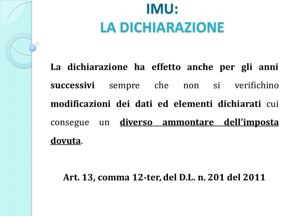 IMU: LA DICHIARAZIONE La dichiarazione ha effetto anche per gli anni successivi sempre che non si verifichino modificazioni dei dati ed elementi dichiarati cui consegue un diverso ammontare dellimposta dovuta.
